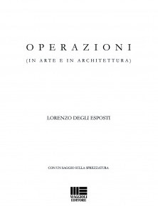 """Leggere """"Operazioni (in arte e in architettura)"""" / con un saggio sulla sprezzatura. di Lorenzo degli Esposti"""