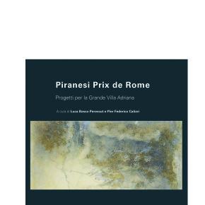 Piranesi Prix de Rome. Progetti per la Grande Villa Adriana - edited by L. Basso Peressut e P. F. Caliari